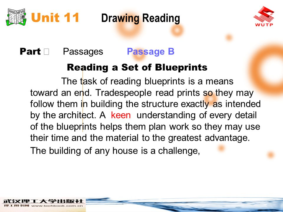 Unit 11 Drawing Reading Part Ⅱ Passages Passage B Reading a Set of Blueprints The task of reading blueprints is a means toward an end. Tradespeople re