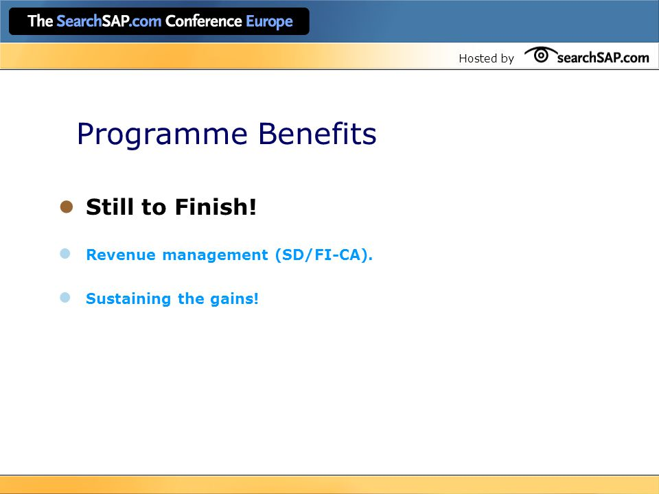 Hosted by Programme Benefits Still to Finish! Revenue management (SD/FI-CA). Sustaining the gains!