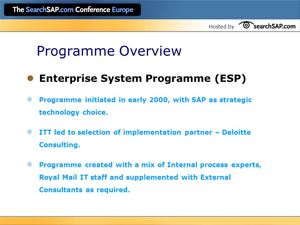 Hosted by Programme Overview Enterprise System Programme (ESP) Programme initiated in early 2000, with SAP as strategic technology choice. ITT led to