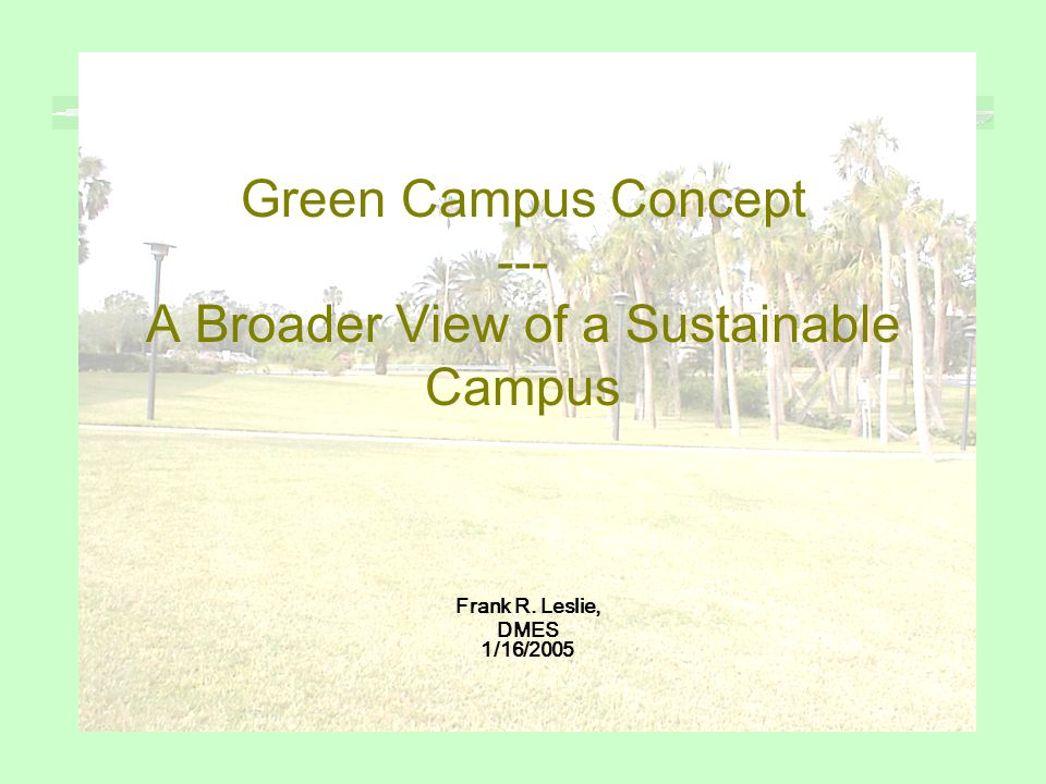 Green Campus Concept --- A Broader View of a Sustainable Campus Frank R. Leslie, DMES 1/16/2005