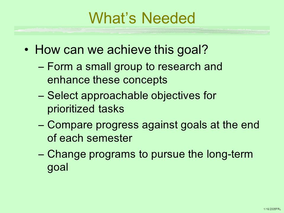 What's Needed How can we achieve this goal.