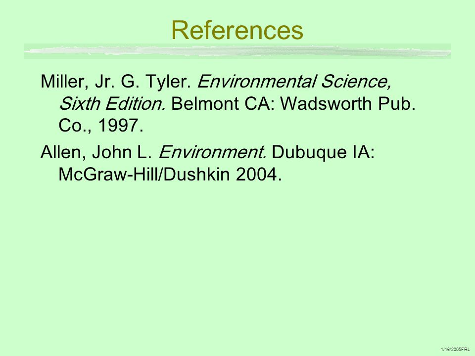 1/16/2005FRL References Miller, Jr.G. Tyler. Environmental Science, Sixth Edition.