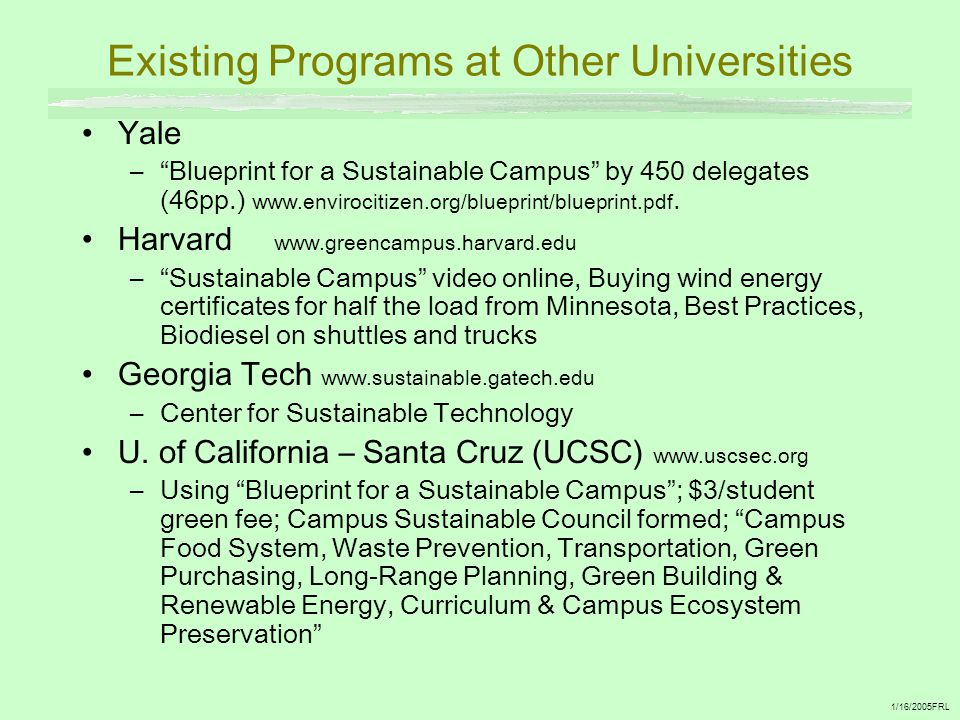 "Existing Programs at Other Universities Yale –""Blueprint for a Sustainable Campus"" by 450 delegates (46pp.) www.envirocitizen.org/blueprint/blueprint."