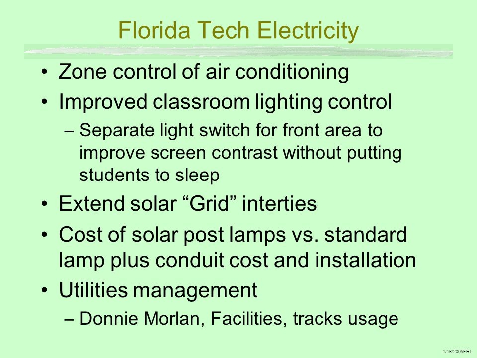 Florida Tech Electricity Zone control of air conditioning Improved classroom lighting control –Separate light switch for front area to improve screen