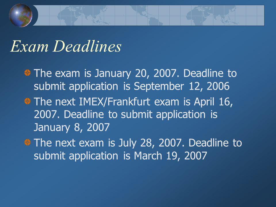 Exam Deadlines The exam is January 20, 2007.