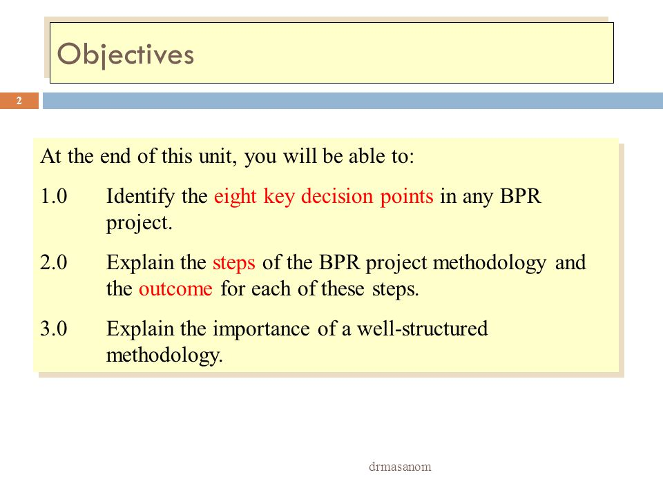 8 DECISION POINTS BPR PROJECT drmasanom 3 1.0Do we need to reengineer/redesign this business operation.