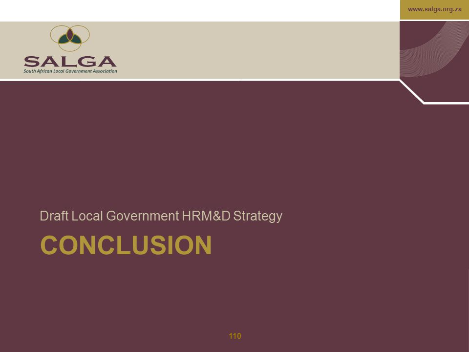 www.salga.org.za CONCLUSION Draft Local Government HRM&D Strategy 110