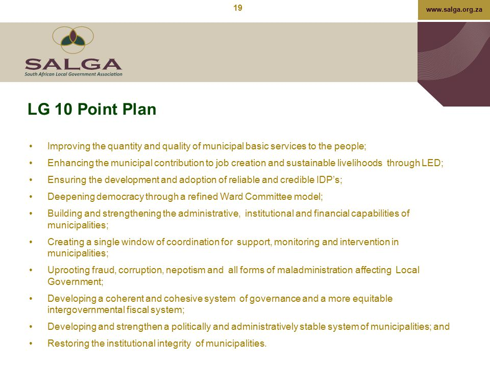 www.salga.org.za LG 10 Point Plan Improving the quantity and quality of municipal basic services to the people; Enhancing the municipal contribution t