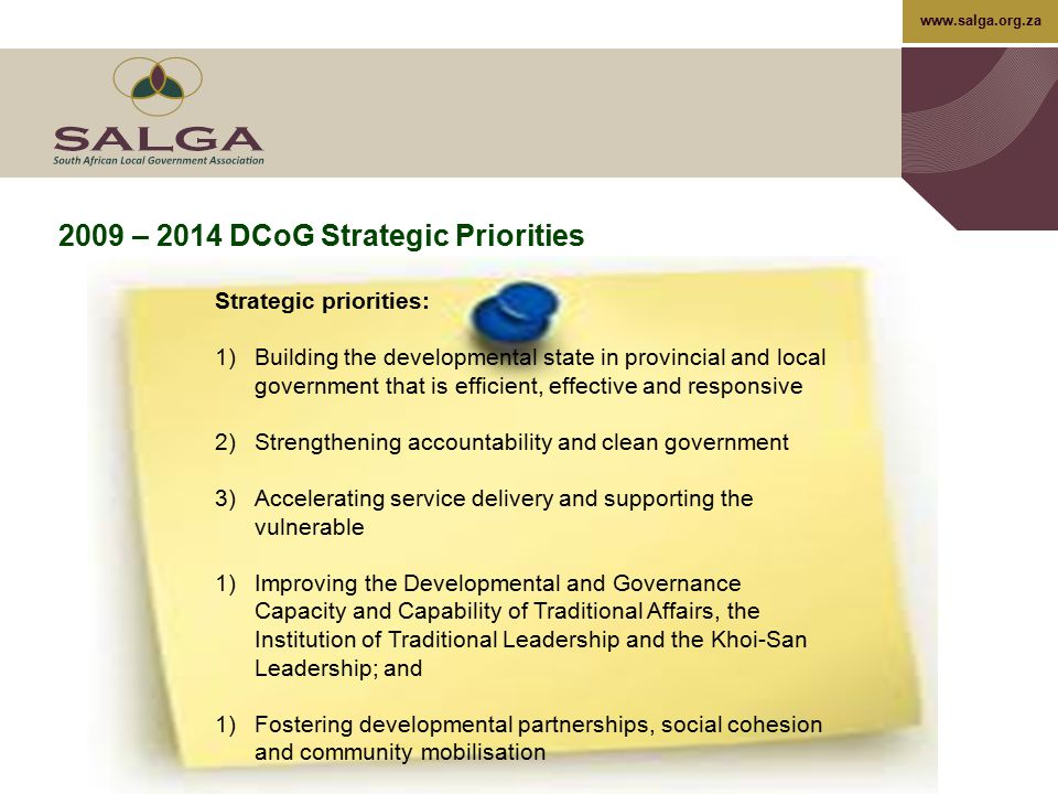 www.salga.org.za Strategic priorities: 1)Building the developmental state in provincial and local government that is efficient, effective and responsi
