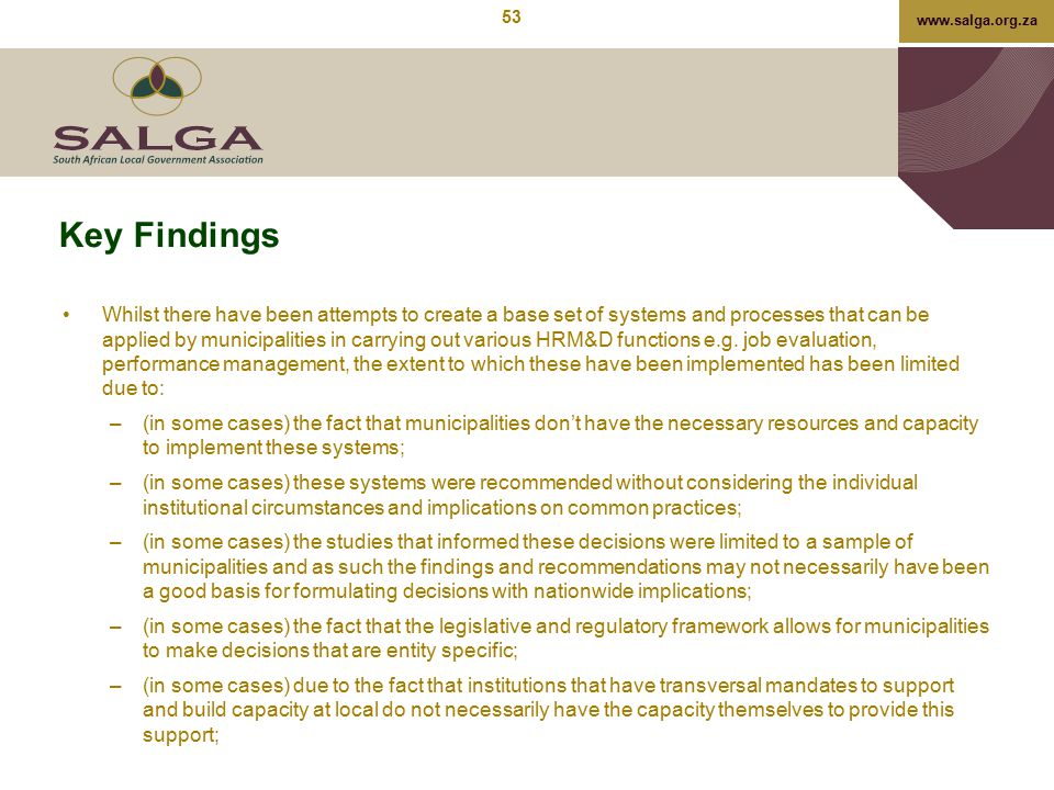 www.salga.org.za Key Findings Whilst there have been attempts to create a base set of systems and processes that can be applied by municipalities in c