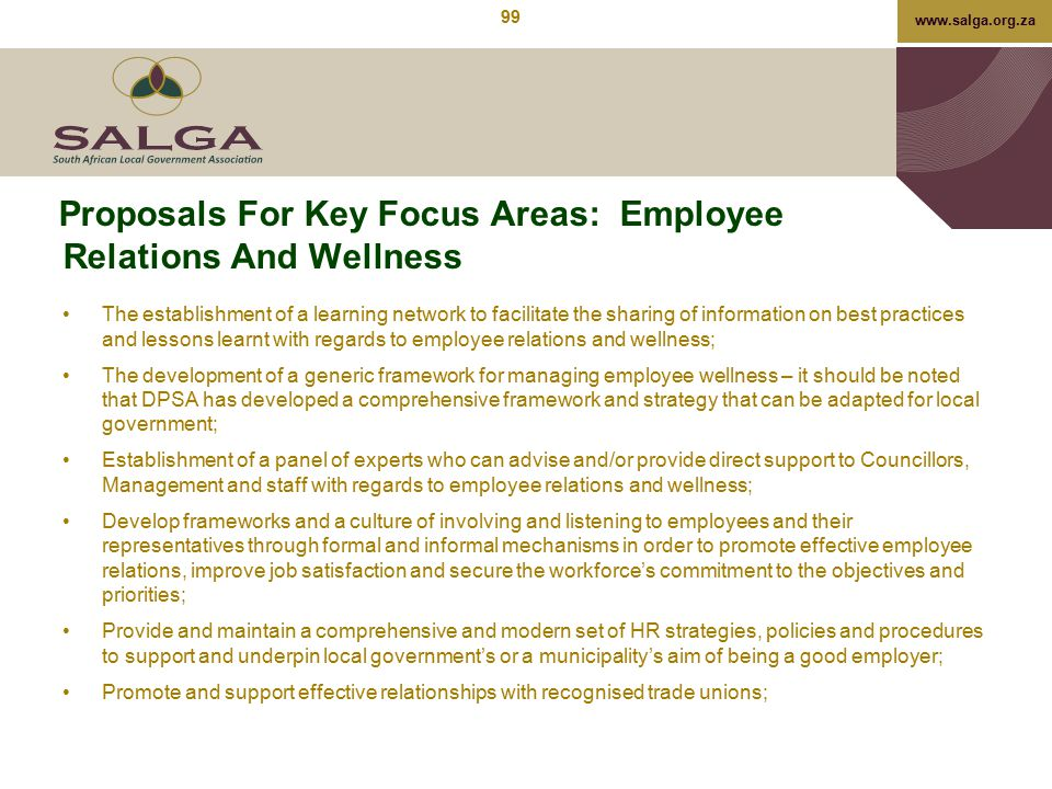 www.salga.org.za Proposals For Key Focus Areas: Employee Relations And Wellness The establishment of a learning network to facilitate the sharing of i