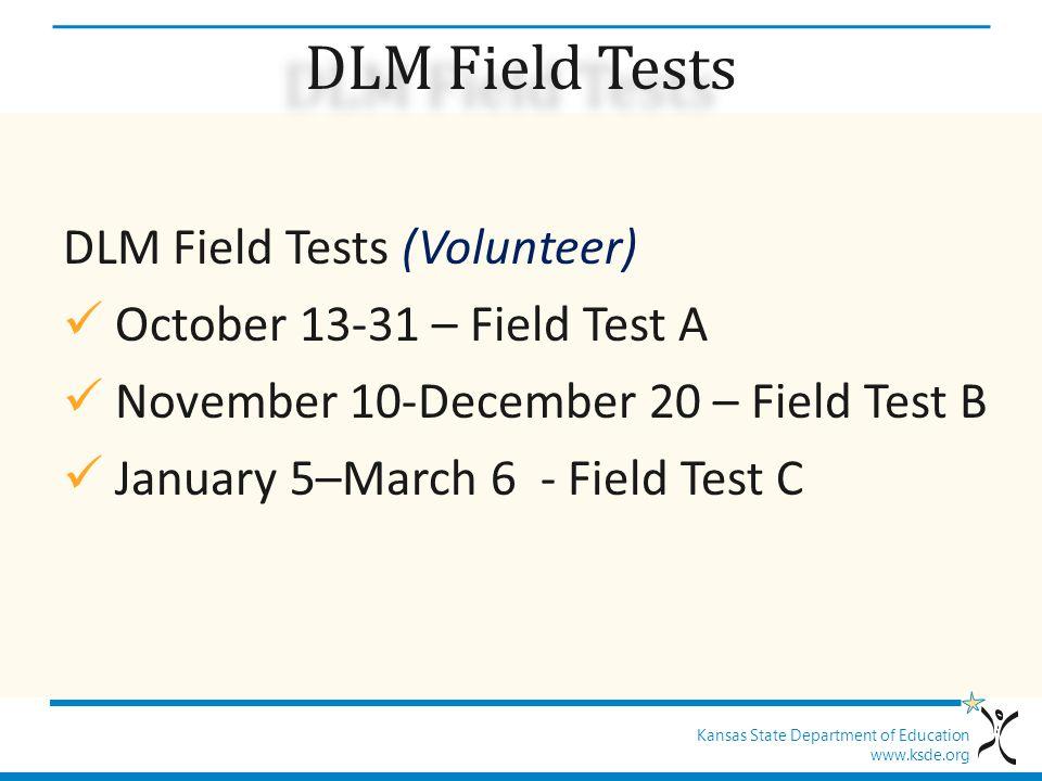 Kansas State Department of Education www.ksde.org DLM Field Tests DLM Field Tests (Volunteer) October 13-31 – Field Test A November 10-December 20 – Field Test B January 5–March 6 - Field Test C