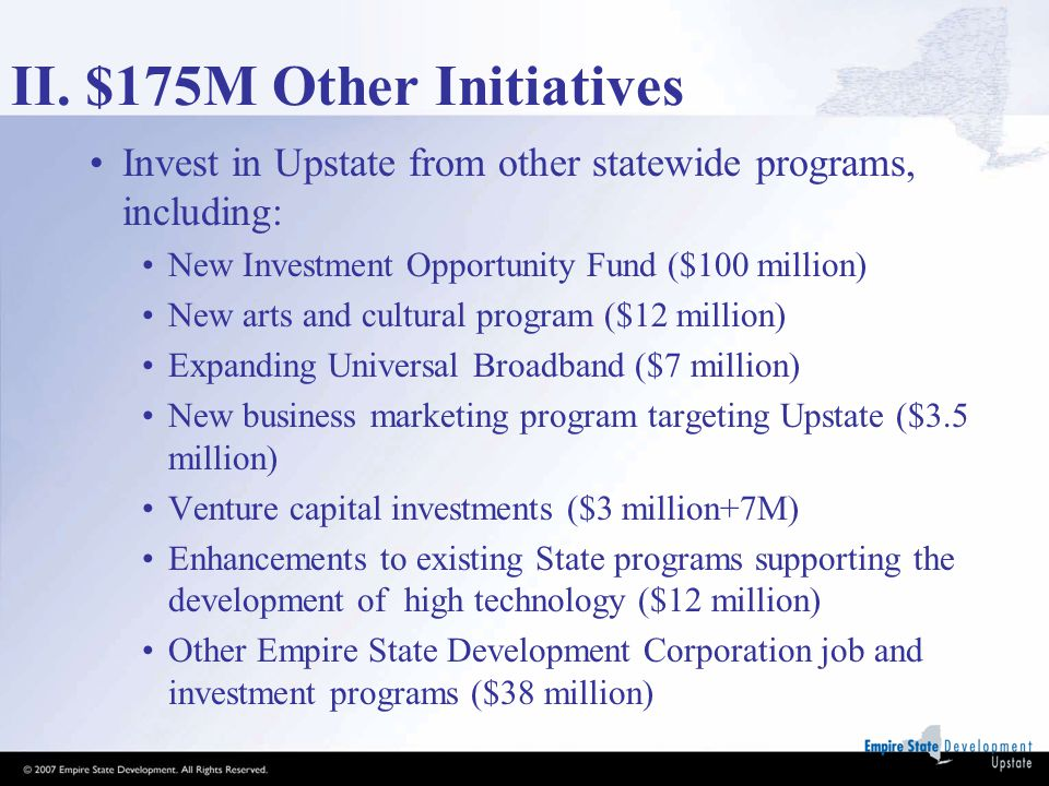 II. $175M Other Initiatives Invest in Upstate from other statewide programs, including: New Investment Opportunity Fund ($100 million) New arts and cu