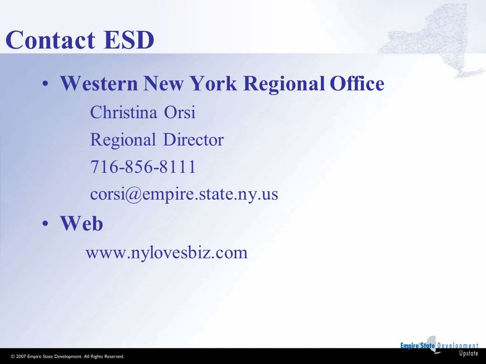 Contact ESD Western New York Regional Office Christina Orsi Regional Director 716-856-8111 corsi@empire.state.ny.us Web www.nylovesbiz.com