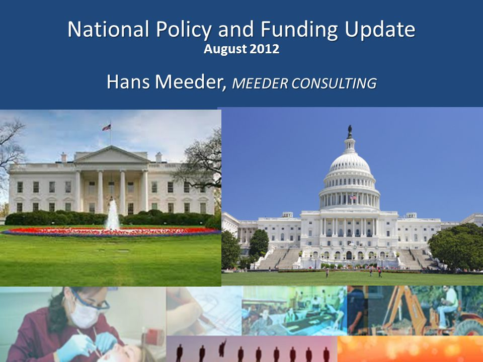 1 By Hans Meeder Meeder Consulting Group Hans@MeederConsulting.com National Policy and Funding Update August 2012 Hans Meeder, MEEDER CONSULTING