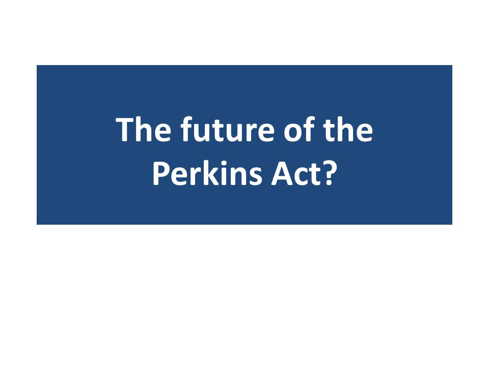 The future of the Perkins Act?