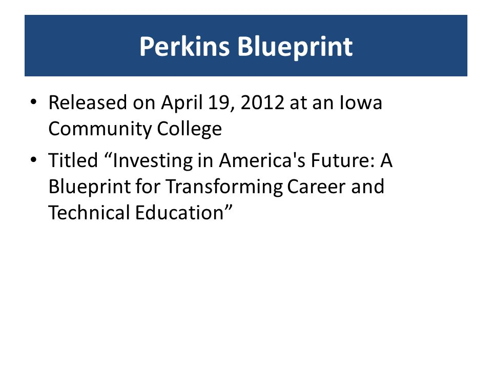 "Perkins Blueprint Released on April 19, 2012 at an Iowa Community College Titled ""Investing in America's Future: A Blueprint for Transforming Career a"
