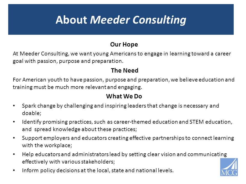 About Meeder Consulting Our Hope At Meeder Consulting, we want young Americans to engage in learning toward a career goal with passion, purpose and pr