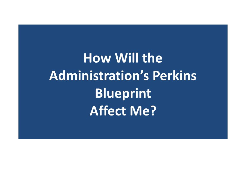 How Will the Administration's Perkins Blueprint Affect Me?
