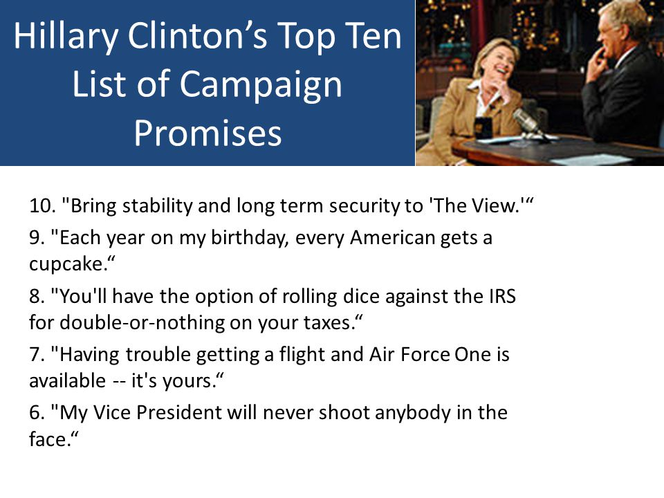 Hillary Clinton's Top Ten List of Campaign Promises 10.