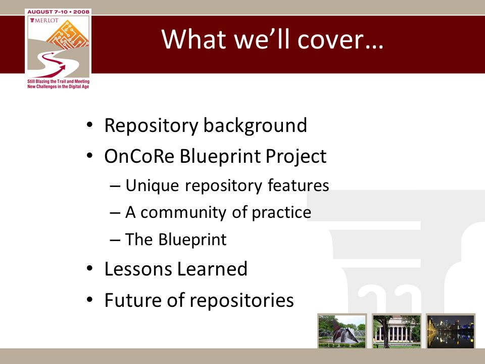 Repository background OnCoRe Blueprint Project – Unique repository features – A community of practice – The Blueprint Lessons Learned Future of repositories What we'll cover…