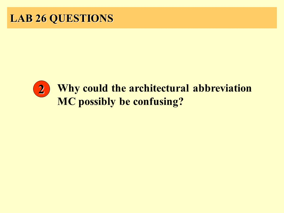 LAB 26 QUESTIONS Why could the architectural abbreviation MC possibly be confusing? 2