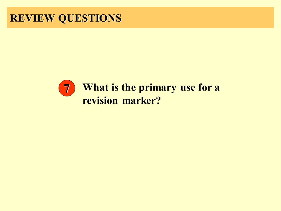 REVIEW QUESTIONS What is the primary use for a revision marker? 7