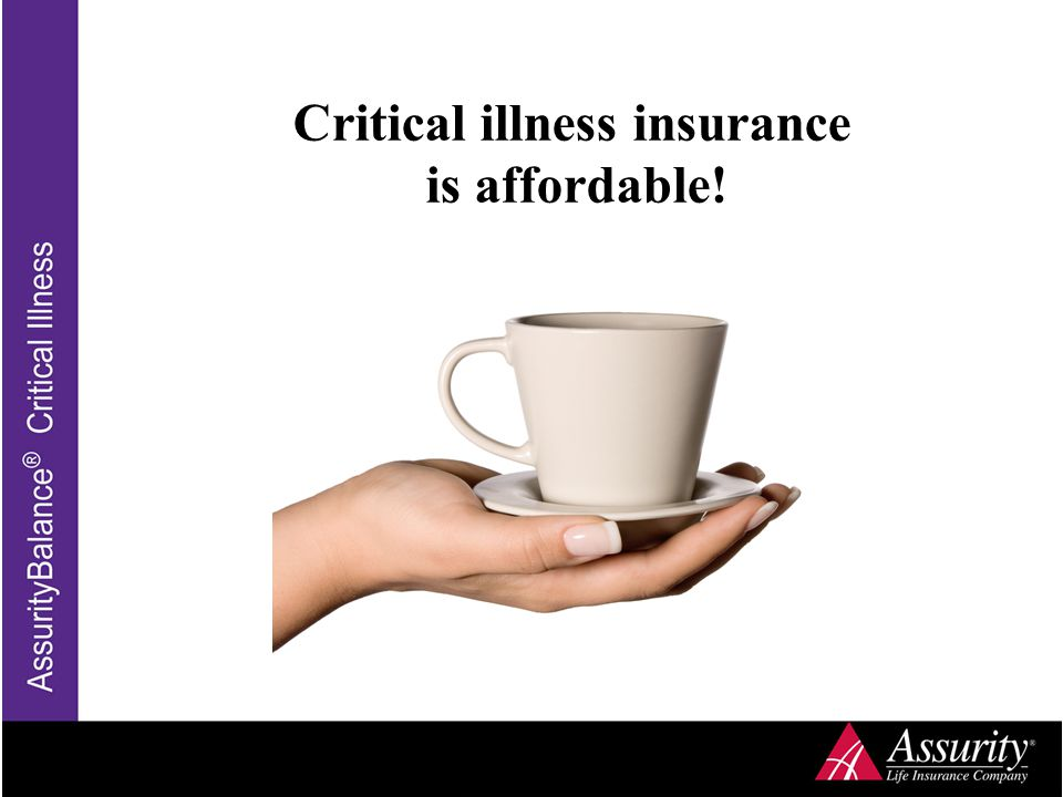 Critical illness insurance is affordable!