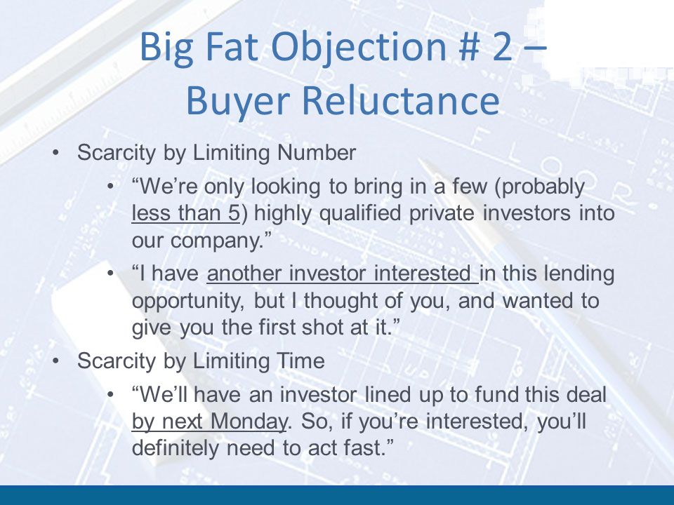 "Big Fat Objection # 2 – Buyer Reluctance Scarcity by Limiting Number ""We're only looking to bring in a few (probably less than 5) highly qualified pri"