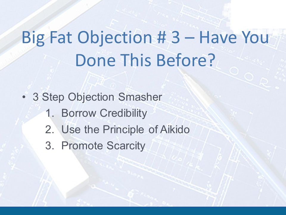 Big Fat Objection # 3 – Have You Done This Before.