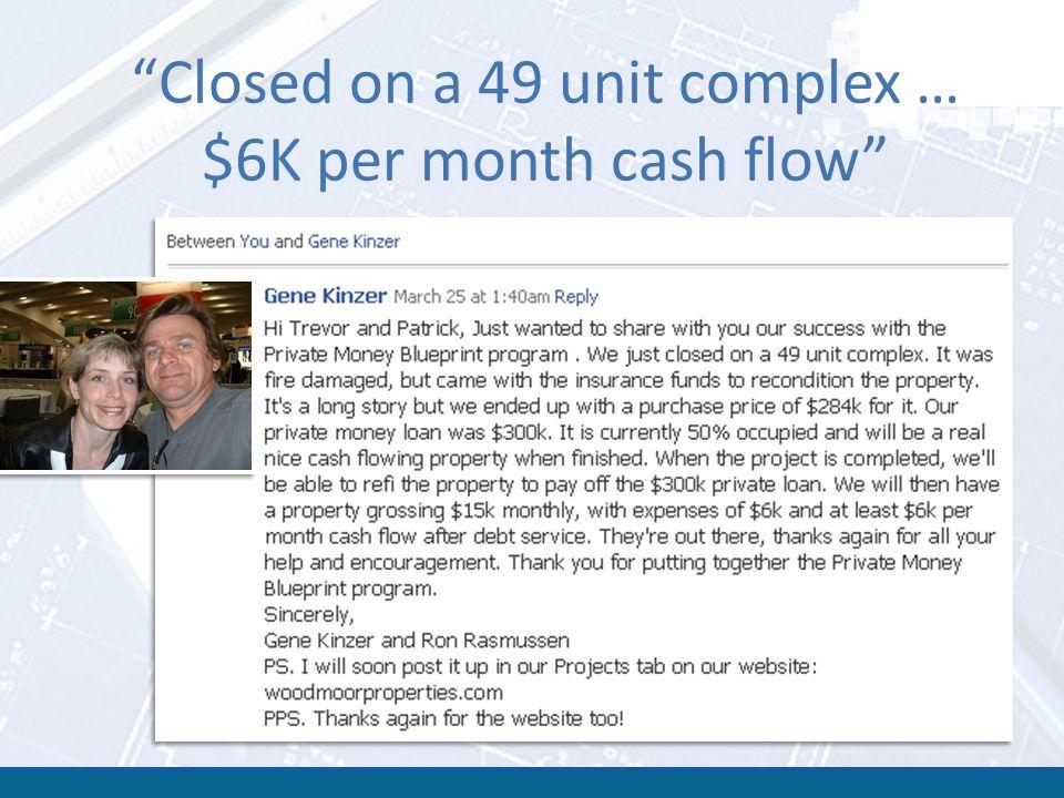 Closed on a 49 unit complex … $6K per month cash flow