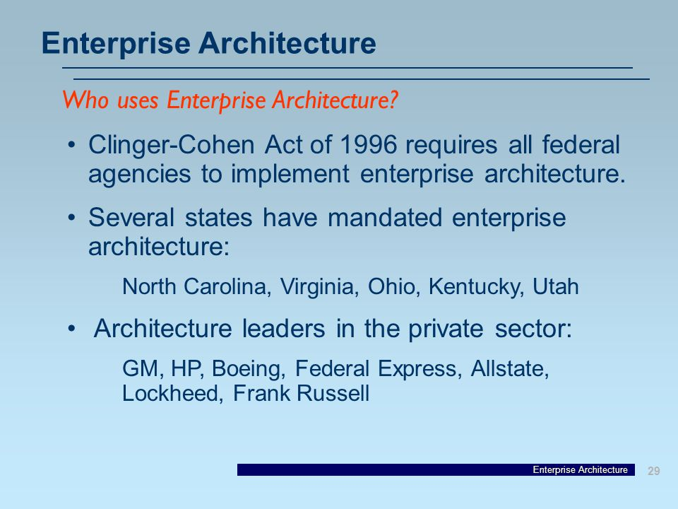 Enterprise Architecture 29 Enterprise Architecture Who uses Enterprise Architecture.