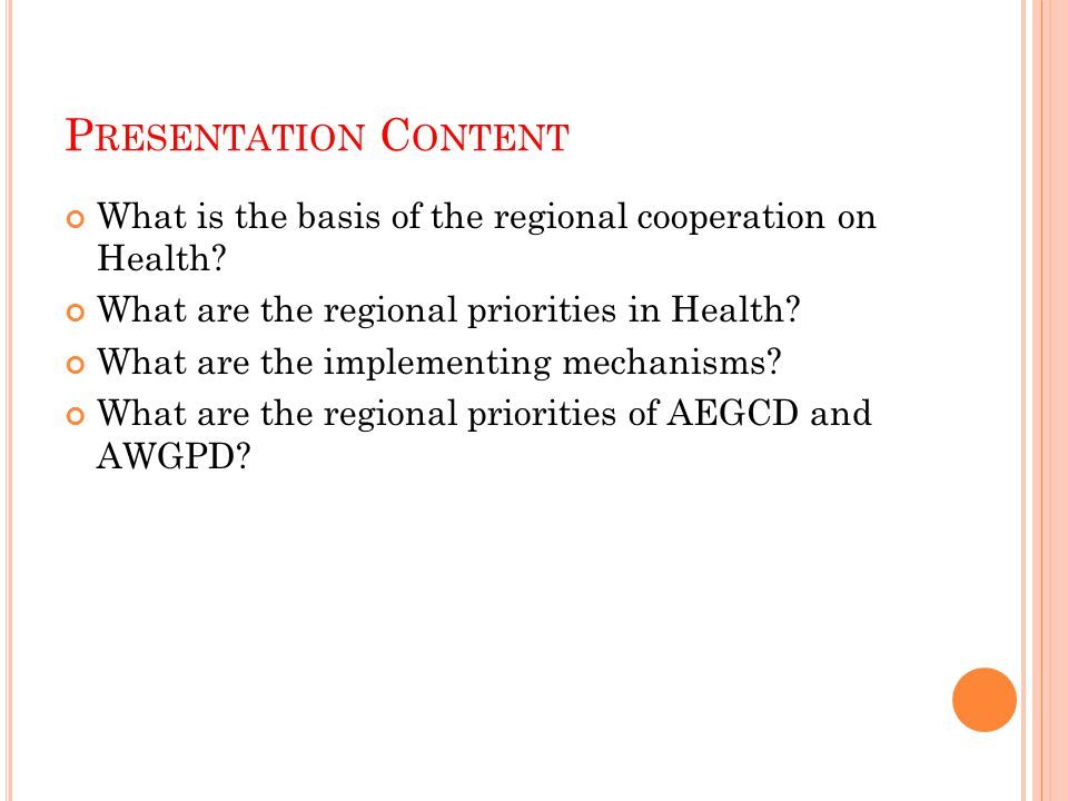 P RESENTATION C ONTENT What is the basis of the regional cooperation on Health.