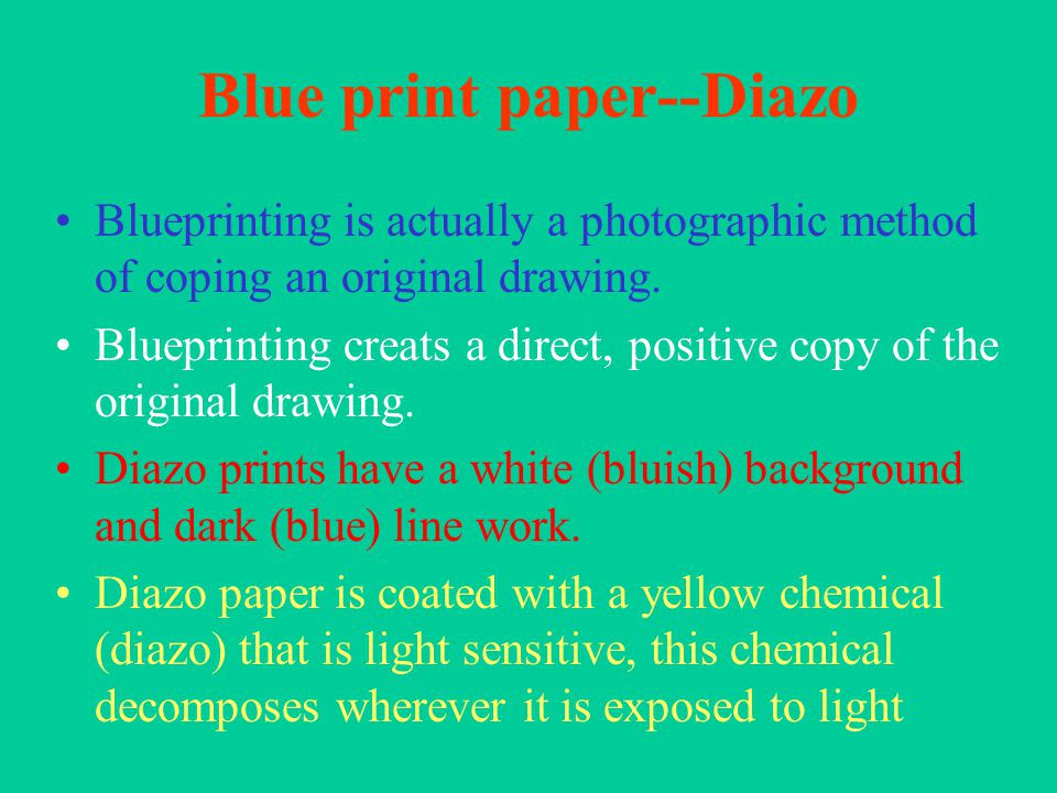 Blue print paper--Diazo Blueprinting is actually a photographic method of coping an original drawing.
