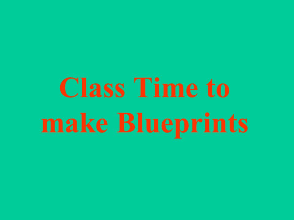 Class Time to make Blueprints