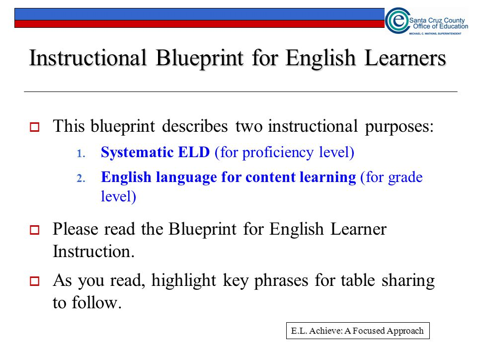 11 Instructional Blueprint for English Learners  This blueprint describes two instructional purposes: 1.