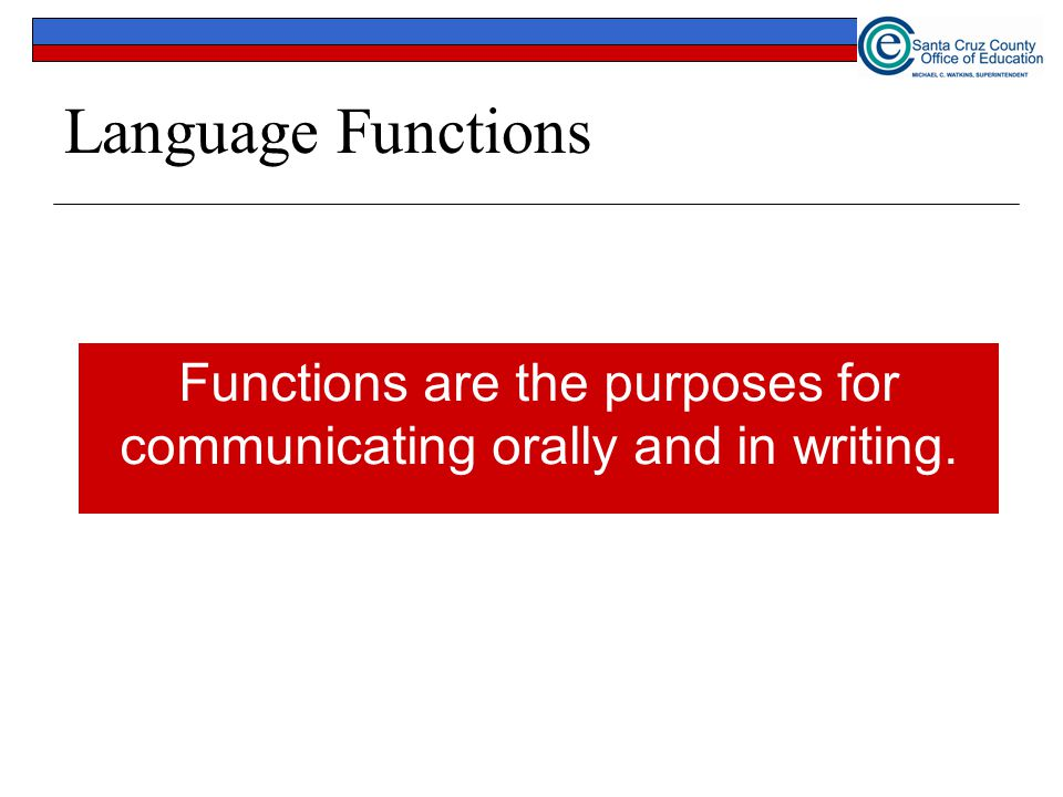 26 Language Functions Functions are the purposes for communicating orally and in writing.