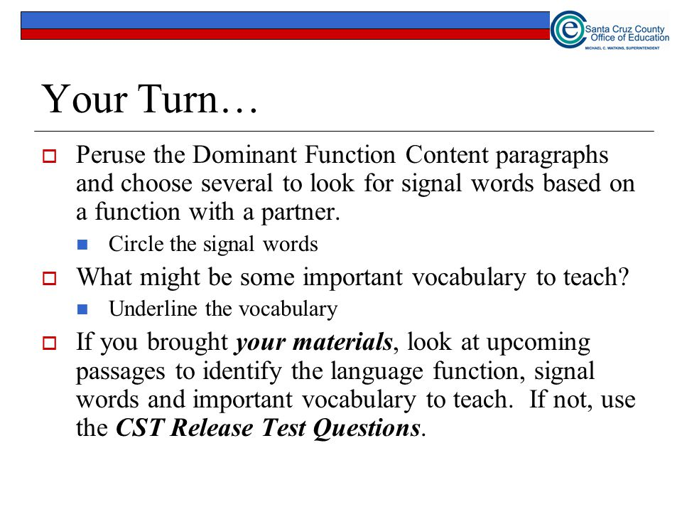 Your Turn…  Peruse the Dominant Function Content paragraphs and choose several to look for signal words based on a function with a partner.