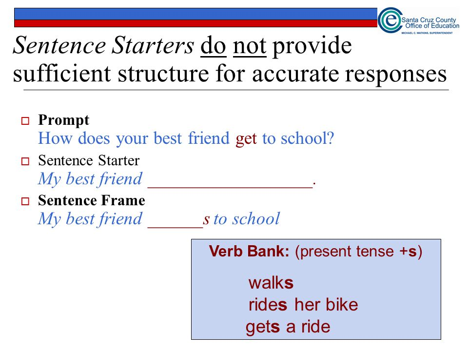 Sentence Starters do not provide sufficient structure for accurate responses  Prompt How does your best friend get to school.
