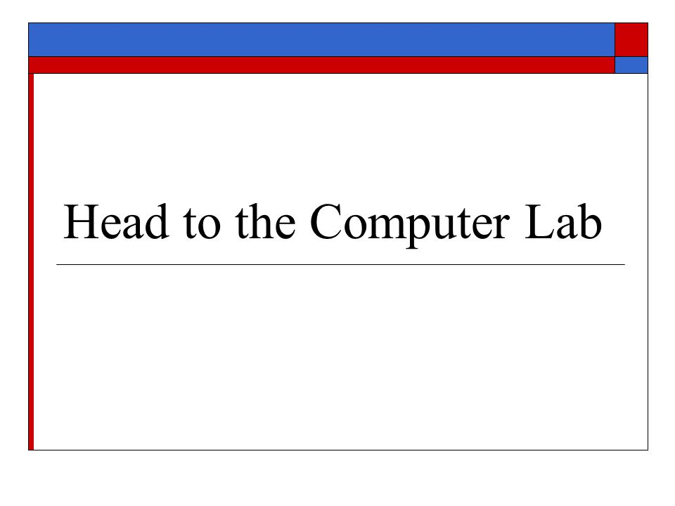 Head to the Computer Lab
