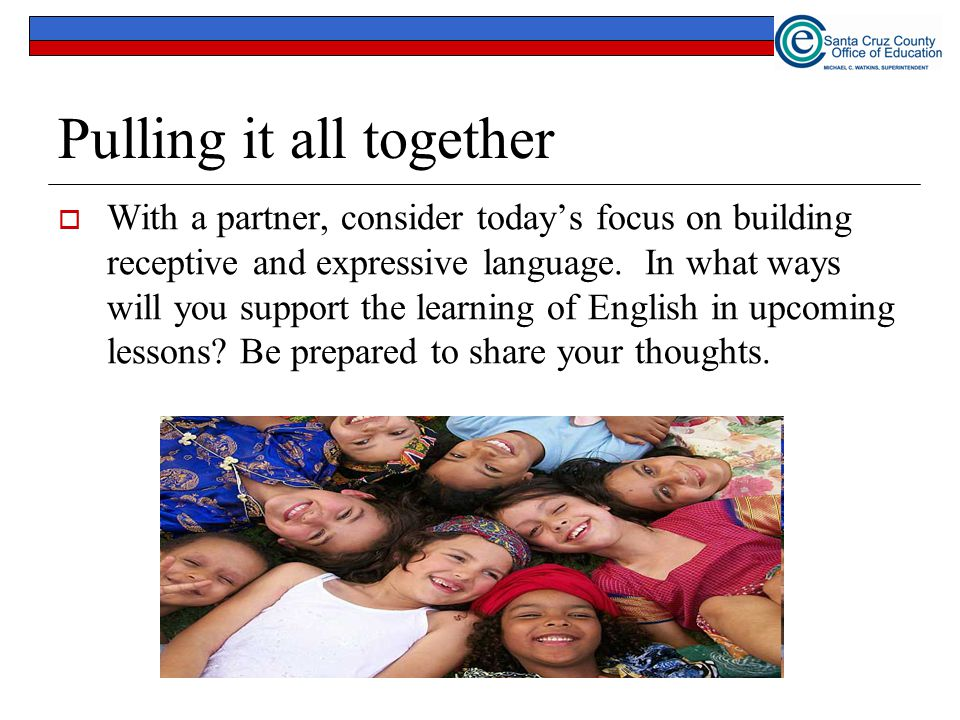 Pulling it all together  With a partner, consider today's focus on building receptive and expressive language.