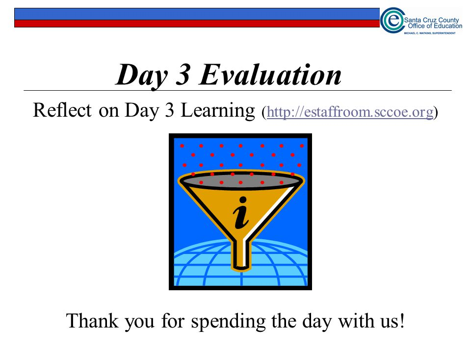 Day 3 Evaluation Reflect on Day 3 Learning (http://estaffroom.sccoe.org)http://estaffroom.sccoe.org Thank you for spending the day with us!