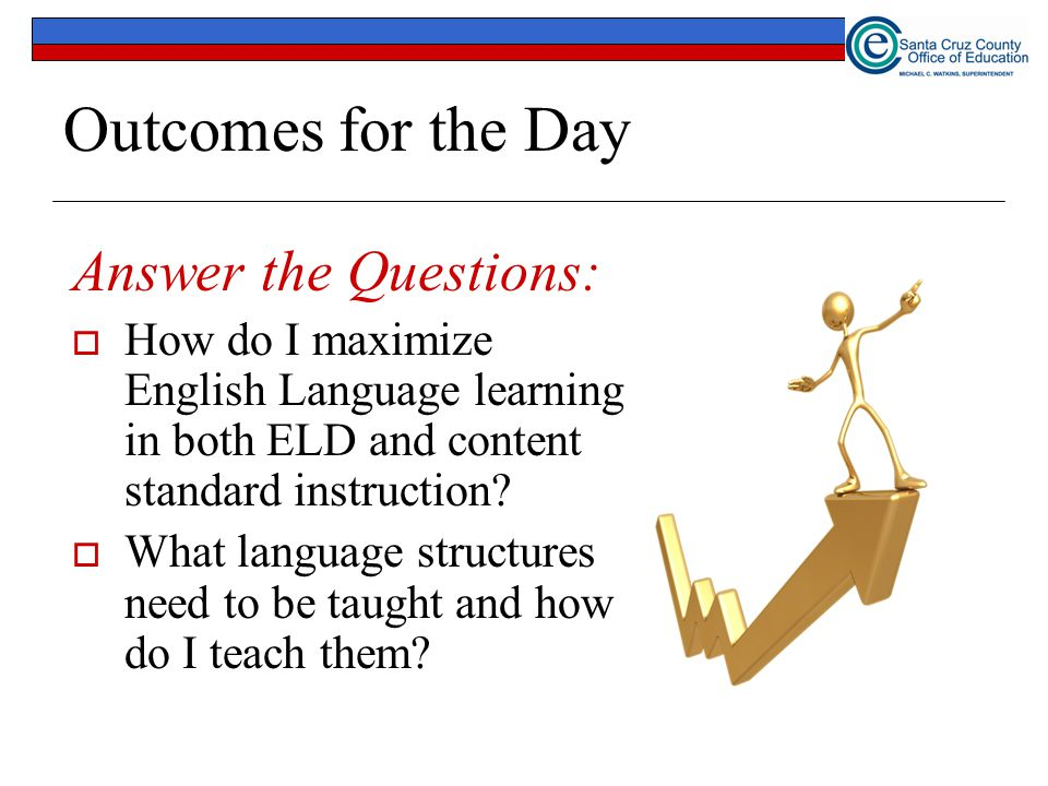 66 Outcomes for the Day Answer the Questions:  How do I maximize English Language learning in both ELD and content standard instruction.