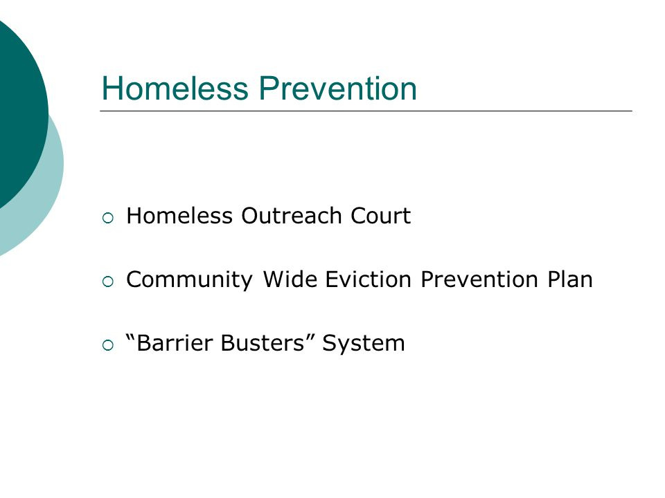 Homeless Prevention  Homeless Outreach Court  Community Wide Eviction Prevention Plan  Barrier Busters System