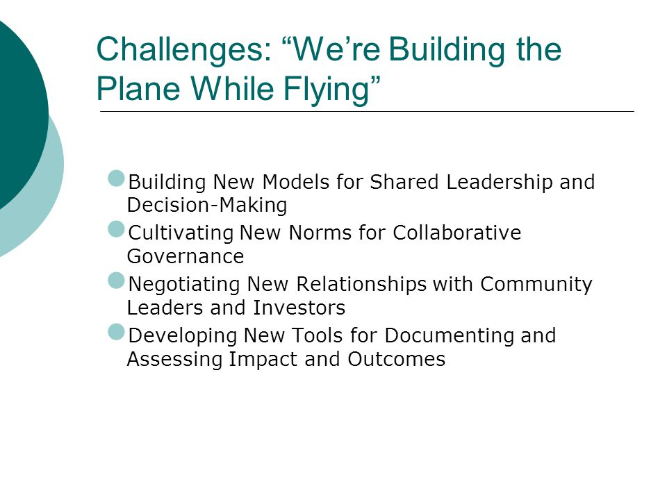 """Challenges: """"We're Building the Plane While Flying"""" Building New Models for Shared Leadership and Decision-Making Cultivating New Norms for Collaborat"""