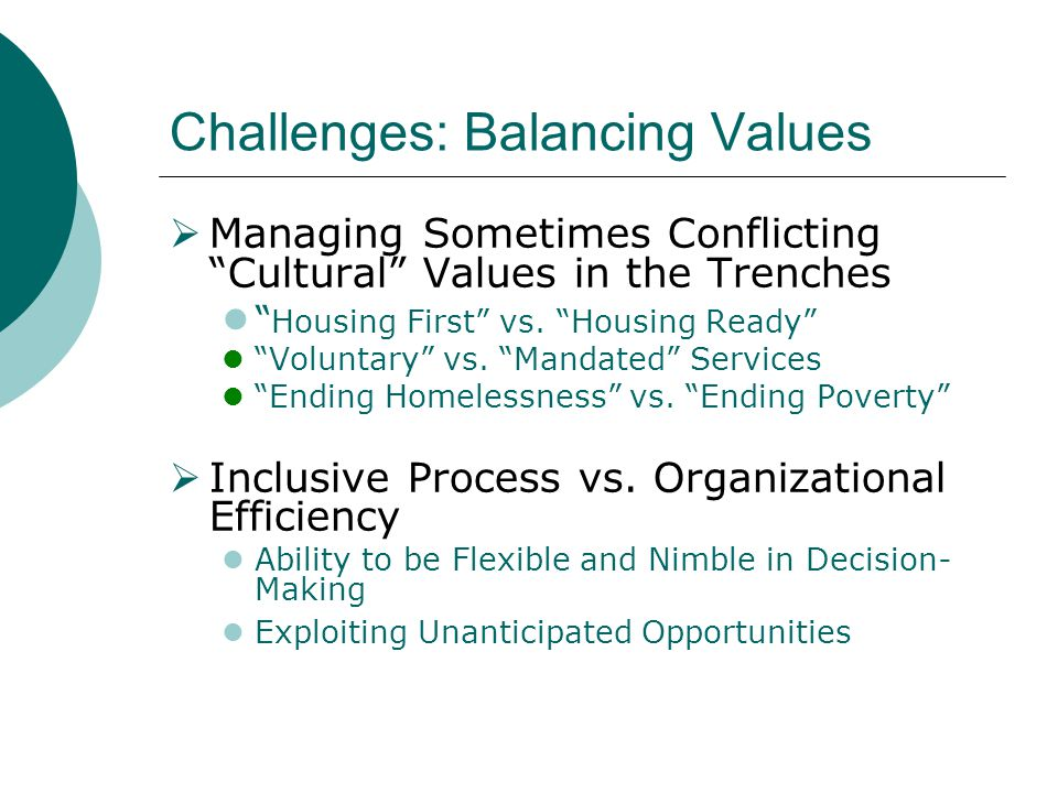 Challenges: Balancing Values  Managing Sometimes Conflicting Cultural Values in the Trenches Housing First vs.