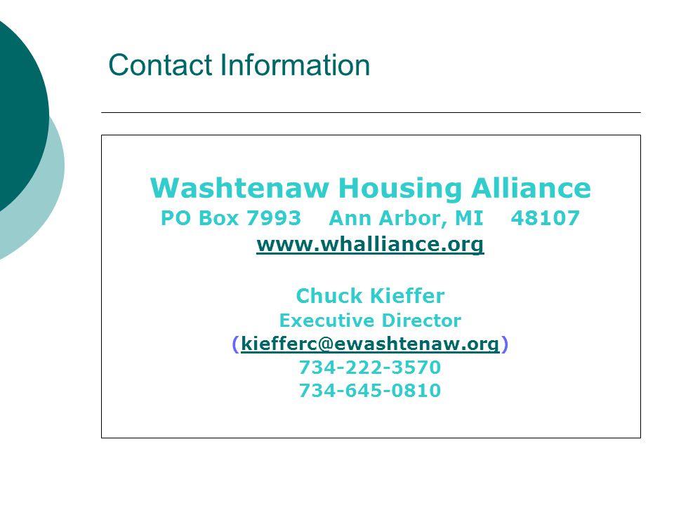 Contact Information Washtenaw Housing Alliance PO Box 7993 Ann Arbor, MI 48107 www.whalliance.org Chuck Kieffer Executive Director (kiefferc@ewashtena