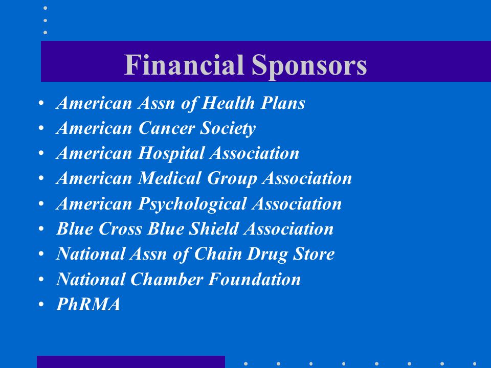 Financial Sponsors American Assn of Health Plans American Cancer Society American Hospital Association American Medical Group Association American Psy