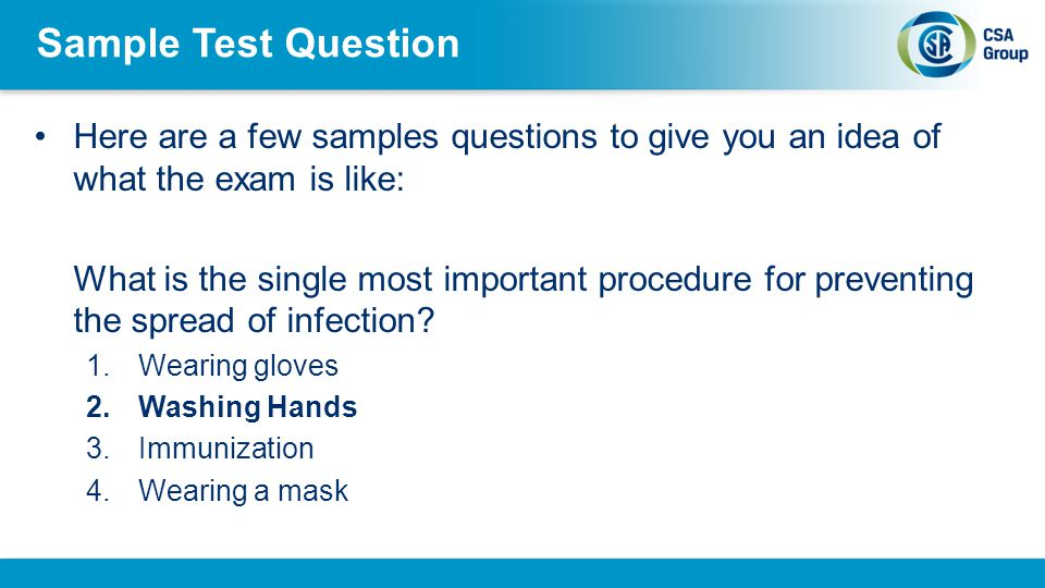 Sample Test Question Here are a few samples questions to give you an idea of what the exam is like: What is the single most important procedure for pr