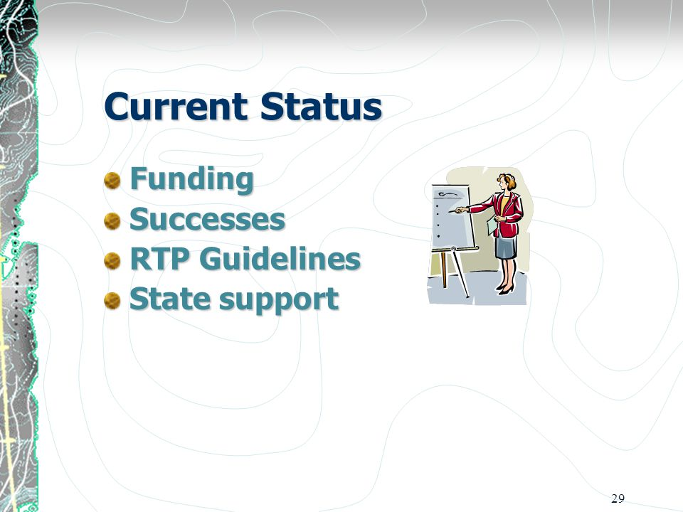 29 Current Status FundingSuccesses RTP Guidelines State support